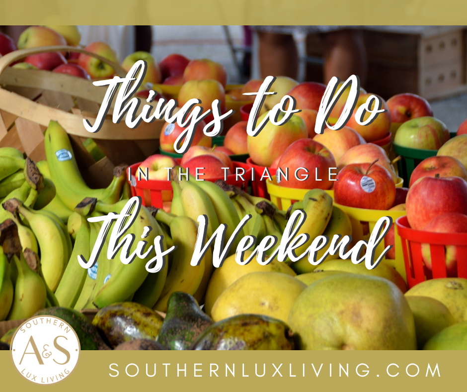 Things To Do In The Triangle This Weekend